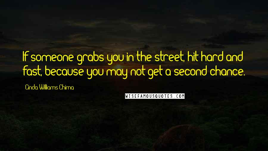 Cinda Williams Chima quotes: If someone grabs you in the street, hit hard and fast, because you may not get a second chance.