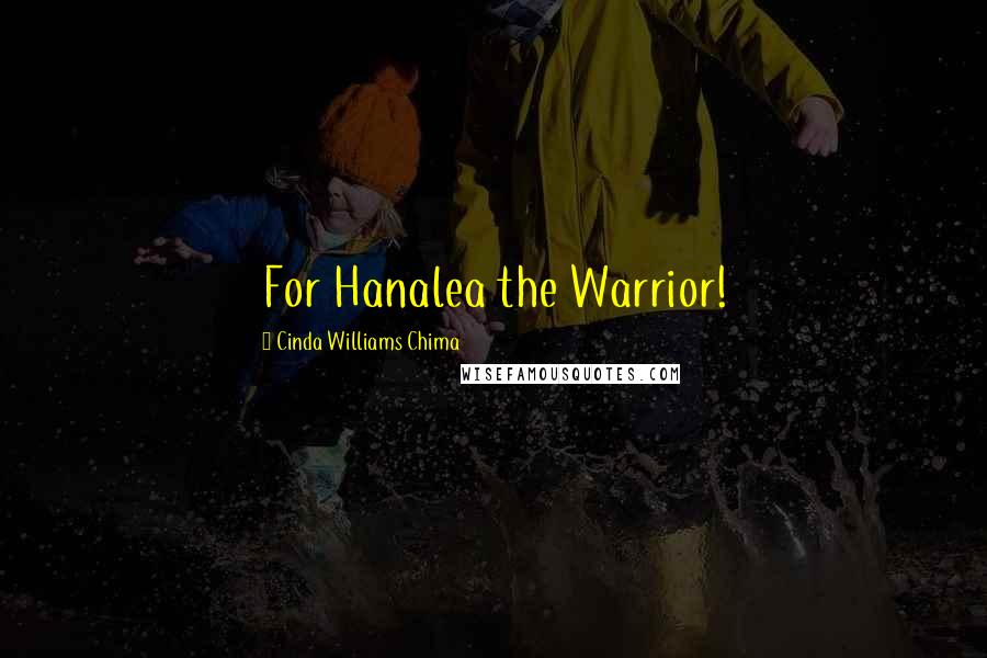Cinda Williams Chima quotes: For Hanalea the Warrior!