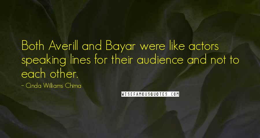 Cinda Williams Chima quotes: Both Averill and Bayar were like actors speaking lines for their audience and not to each other.