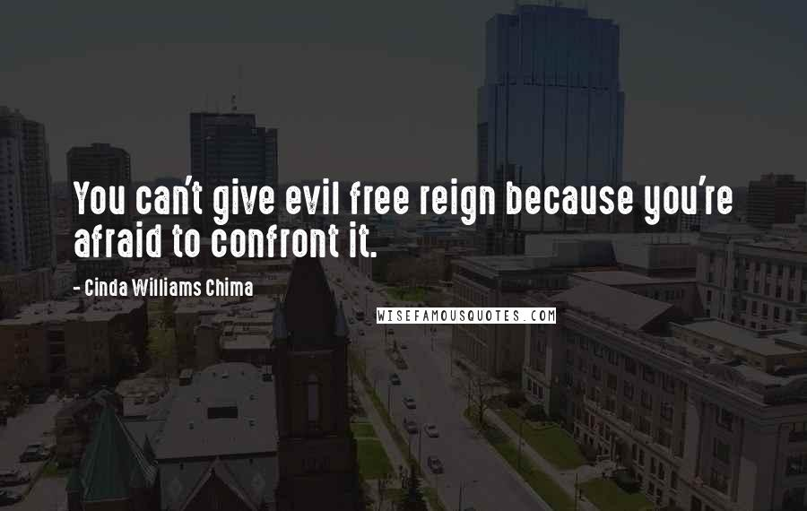 Cinda Williams Chima quotes: You can't give evil free reign because you're afraid to confront it.