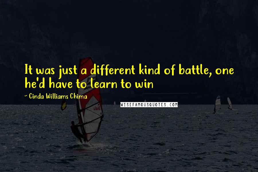 Cinda Williams Chima quotes: It was just a different kind of battle, one he'd have to learn to win