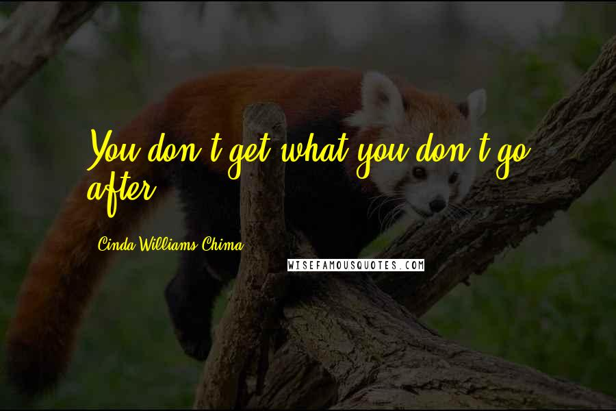 Cinda Williams Chima quotes: You don't get what you don't go after.