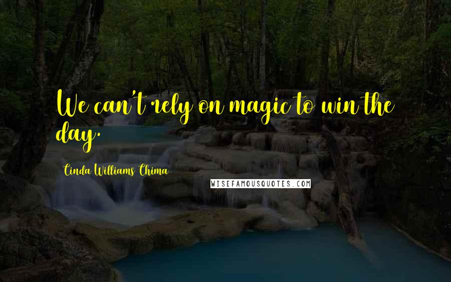 Cinda Williams Chima quotes: We can't rely on magic to win the day.