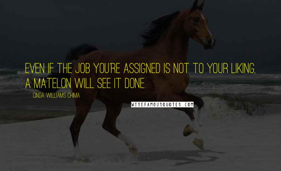 Cinda Williams Chima quotes: Even if the job you're assigned is not to your liking, a Matelon will see it done.