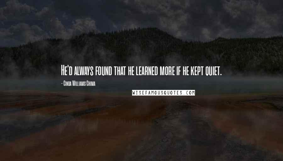 Cinda Williams Chima quotes: He'd always found that he learned more if he kept quiet.