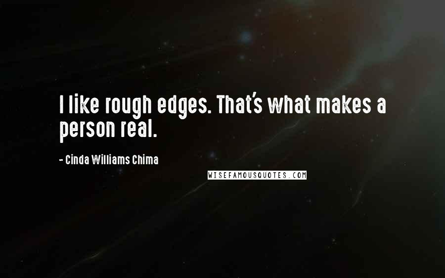 Cinda Williams Chima quotes: I like rough edges. That's what makes a person real.