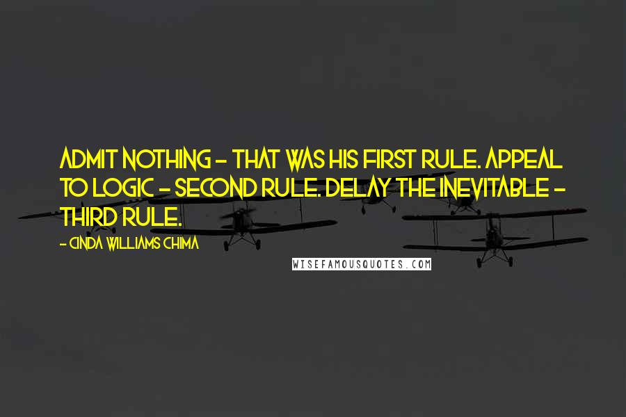 Cinda Williams Chima quotes: Admit nothing - that was his first rule. Appeal to logic - second rule. Delay the inevitable - third rule.