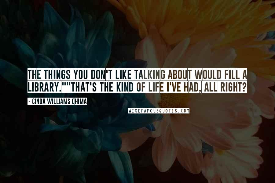 "Cinda Williams Chima quotes: The things you don't like talking about would fill a library.""""That's the kind of life I've had, all right?"