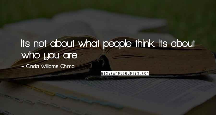 Cinda Williams Chima quotes: It's not about what people think. It's about who you are.