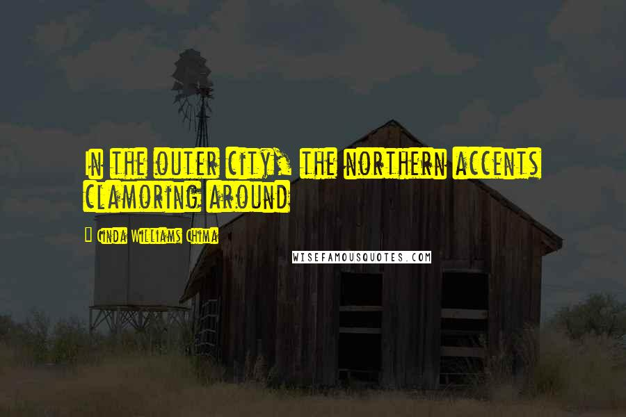 Cinda Williams Chima quotes: In the outer city, the northern accents clamoring around