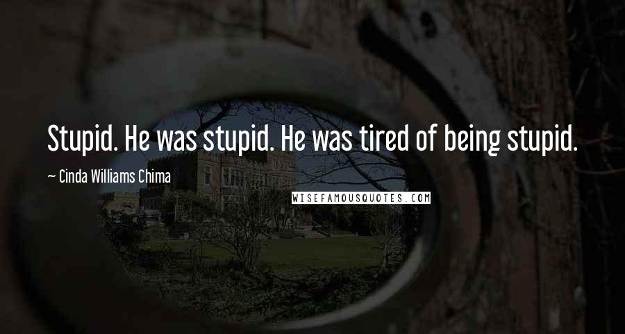 Cinda Williams Chima quotes: Stupid. He was stupid. He was tired of being stupid.