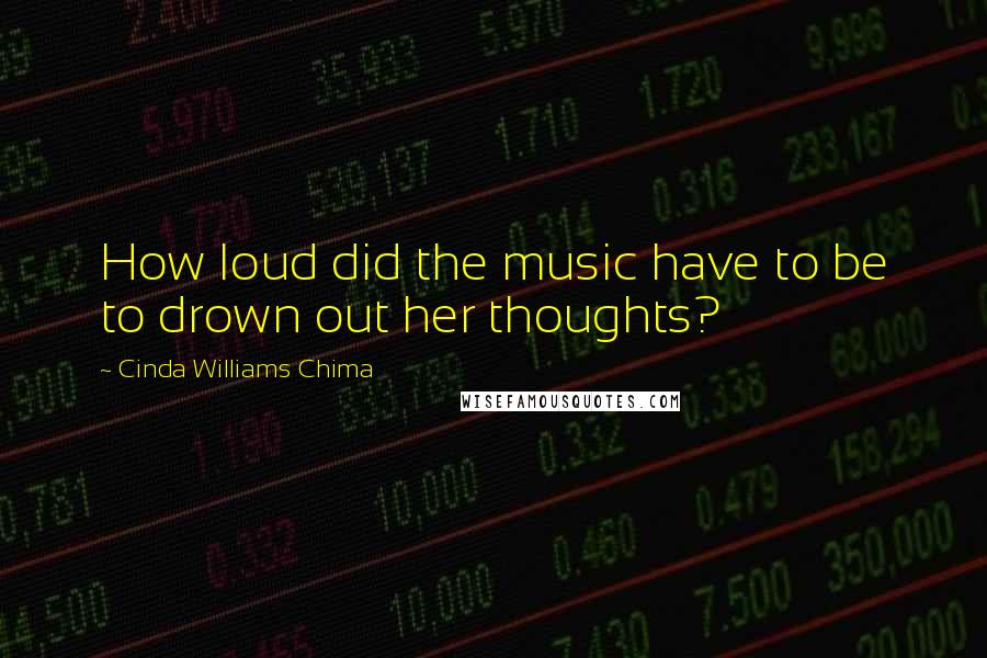 Cinda Williams Chima quotes: How loud did the music have to be to drown out her thoughts?