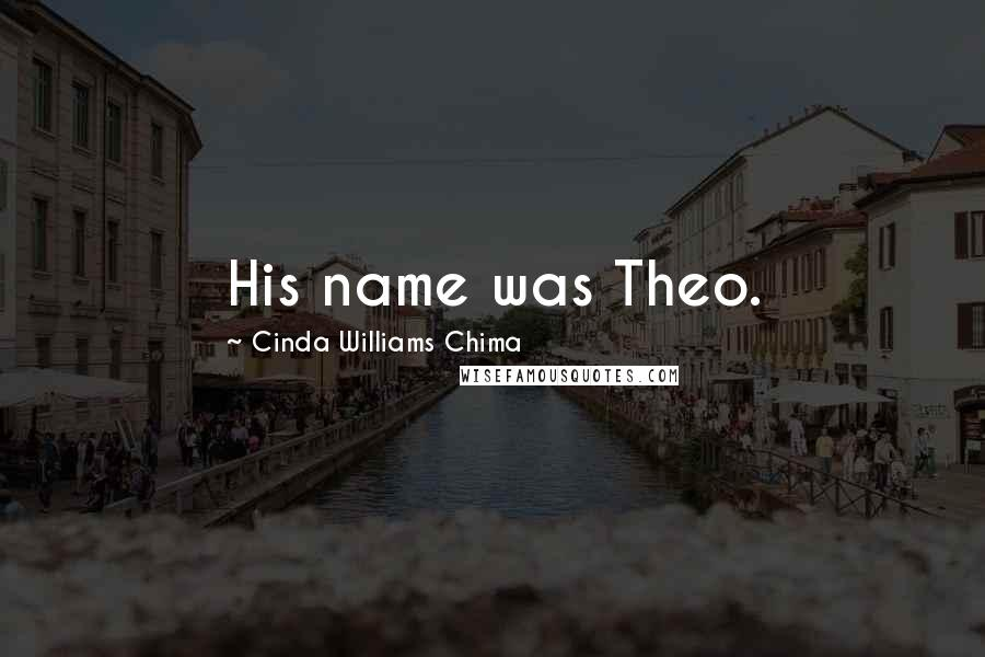 Cinda Williams Chima quotes: His name was Theo.