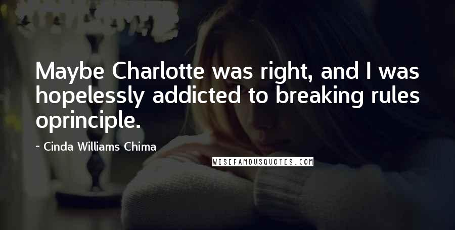 Cinda Williams Chima quotes: Maybe Charlotte was right, and I was hopelessly addicted to breaking rules oprinciple.