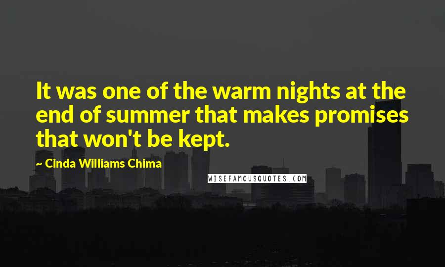 Cinda Williams Chima quotes: It was one of the warm nights at the end of summer that makes promises that won't be kept.