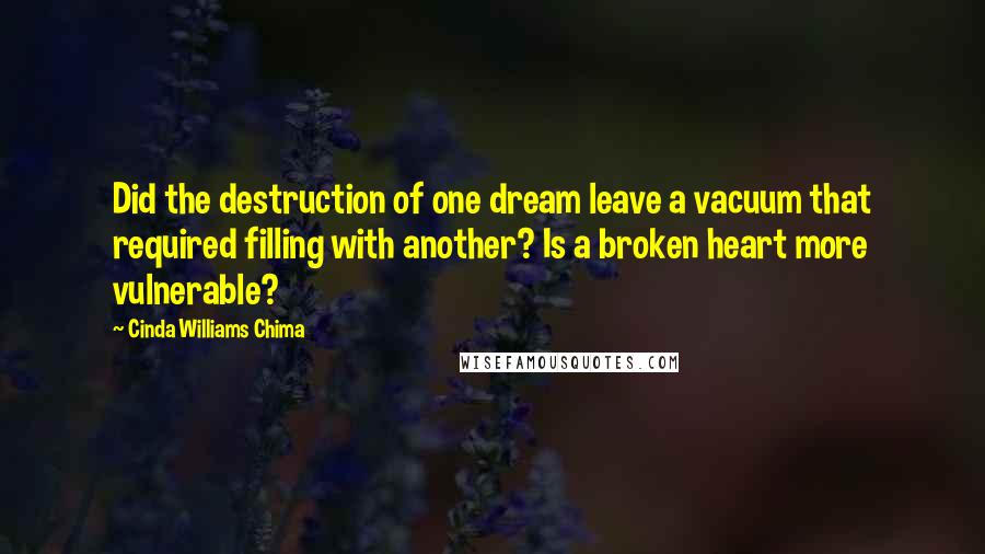 Cinda Williams Chima quotes: Did the destruction of one dream leave a vacuum that required filling with another? Is a broken heart more vulnerable?