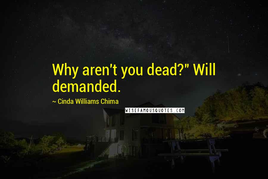 "Cinda Williams Chima quotes: Why aren't you dead?"" Will demanded."