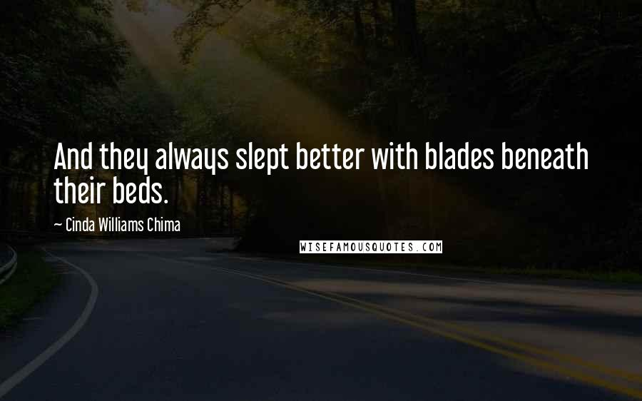 Cinda Williams Chima quotes: And they always slept better with blades beneath their beds.