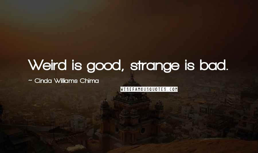 Cinda Williams Chima quotes: Weird is good, strange is bad.