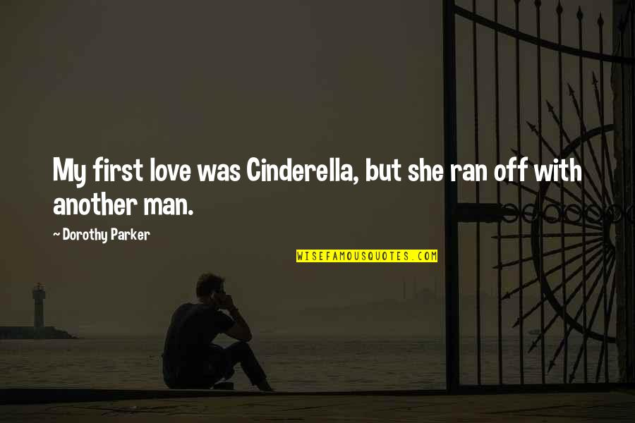 Cinderella Man Love Quotes By Dorothy Parker: My first love was Cinderella, but she ran