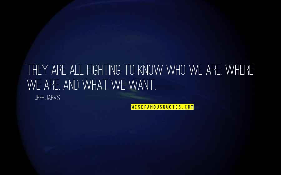 Cinderella Man Love Quotes By Jeff Jarvis: They are all fighting to know who we