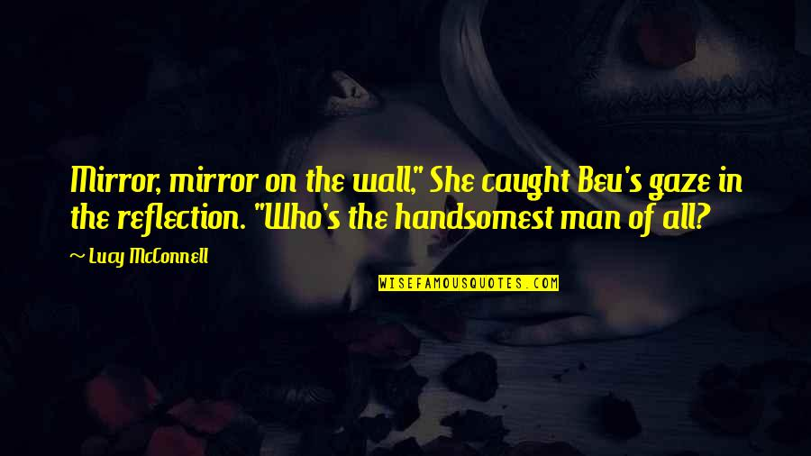 """Cinderella Man Love Quotes By Lucy McConnell: Mirror, mirror on the wall,"""" She caught Beu's"""