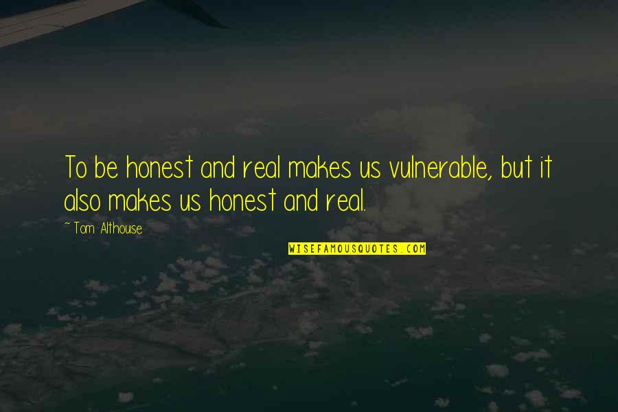 Cinderella Man Love Quotes By Tom Althouse: To be honest and real makes us vulnerable,