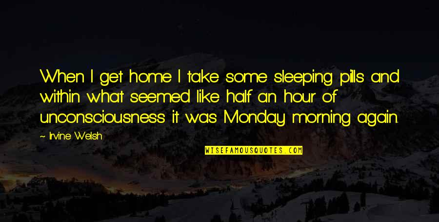 Cinderella Pic Quotes By Irvine Welsh: When I get home I take some sleeping