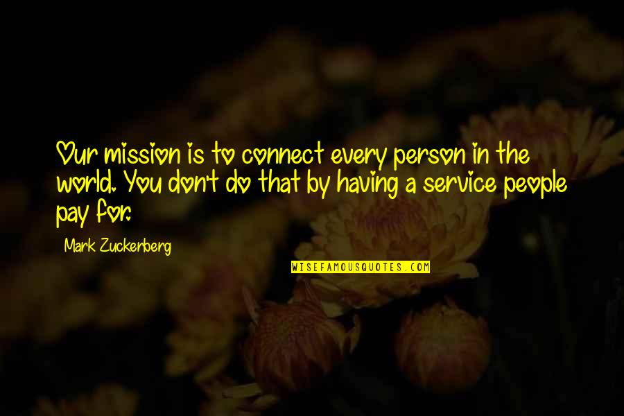 Cinderella Pic Quotes By Mark Zuckerberg: Our mission is to connect every person in