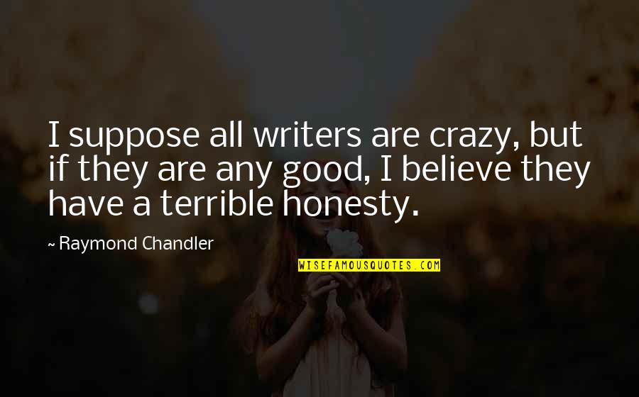 Cinderella Pic Quotes By Raymond Chandler: I suppose all writers are crazy, but if