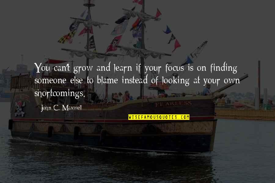 Cinderella Story Funny Quotes By John C. Maxwell: You can't grow and learn if your focus