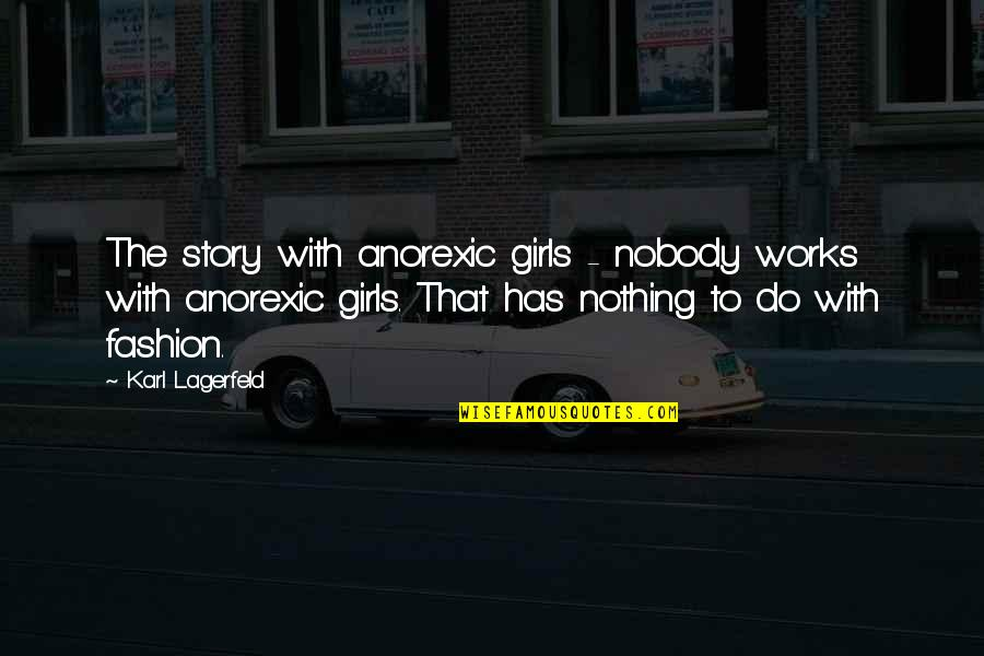 Cinderella Story Funny Quotes By Karl Lagerfeld: The story with anorexic girls - nobody works