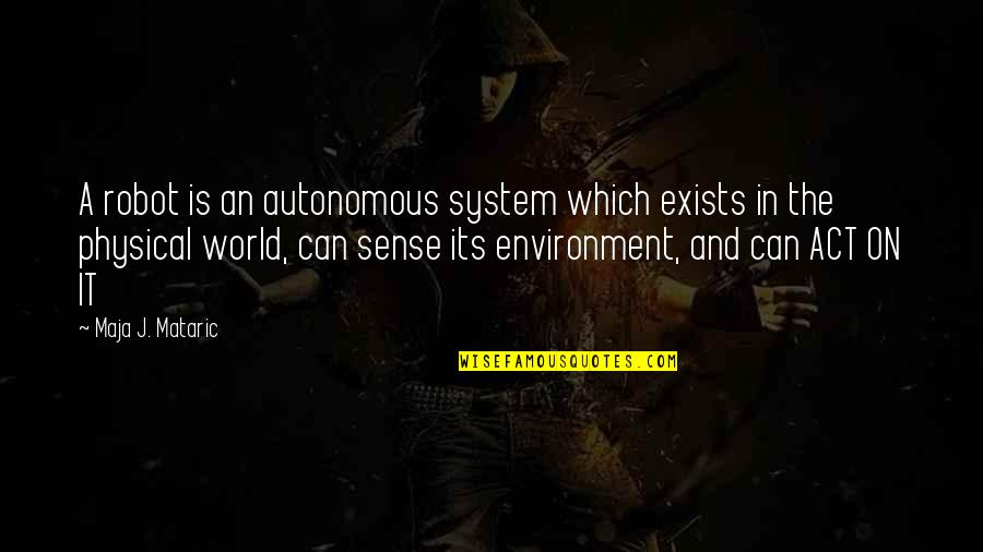 Cinderella Story Funny Quotes By Maja J. Mataric: A robot is an autonomous system which exists