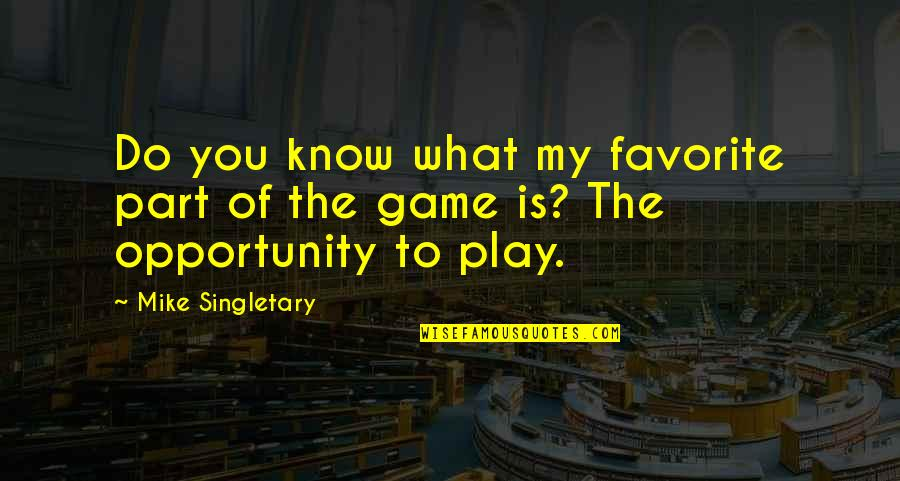 Cinderella Story Funny Quotes By Mike Singletary: Do you know what my favorite part of