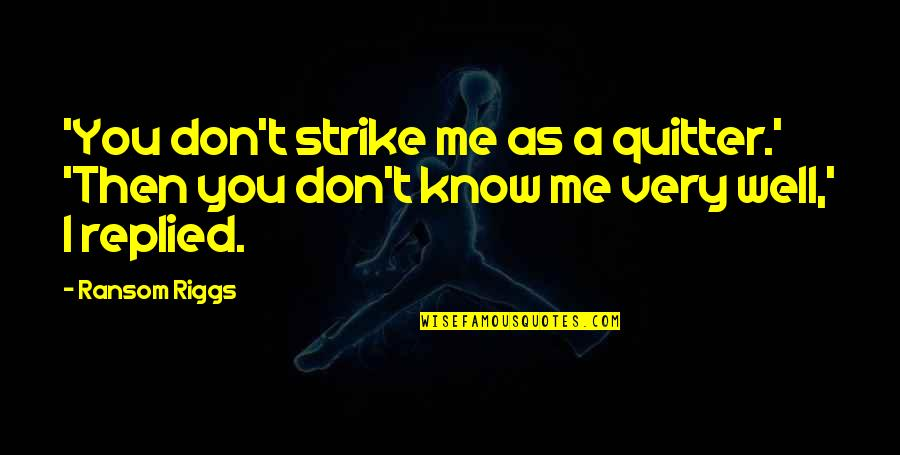 Cinderella Story Funny Quotes By Ransom Riggs: 'You don't strike me as a quitter.' 'Then