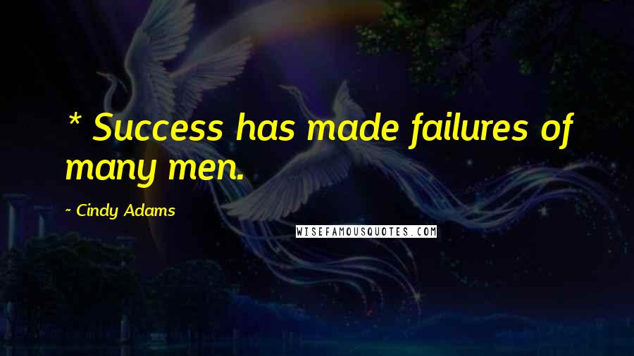 Cindy Adams quotes: * Success has made failures of many men.
