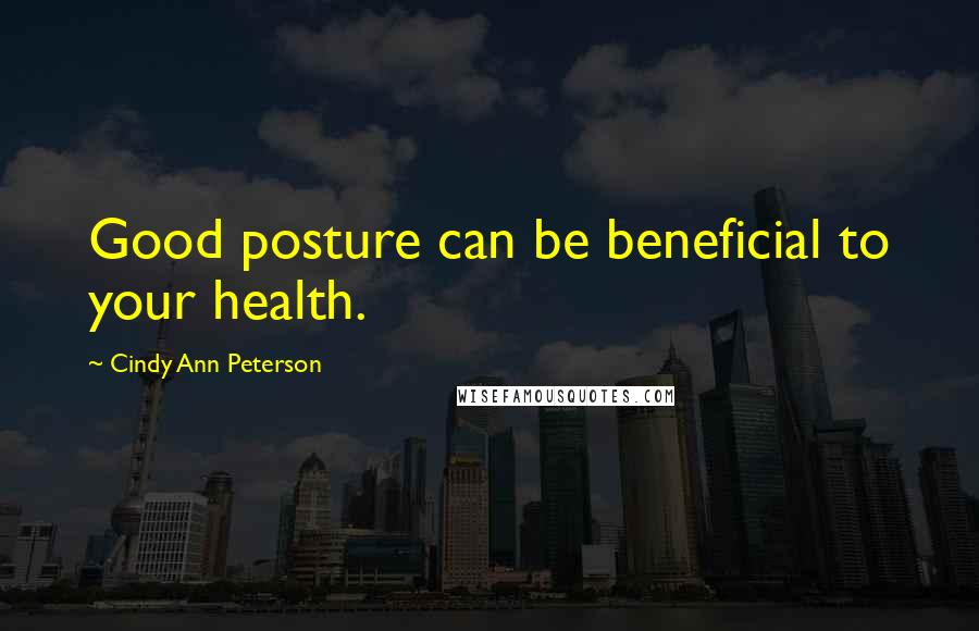 Cindy Ann Peterson quotes: Good posture can be beneficial to your health.