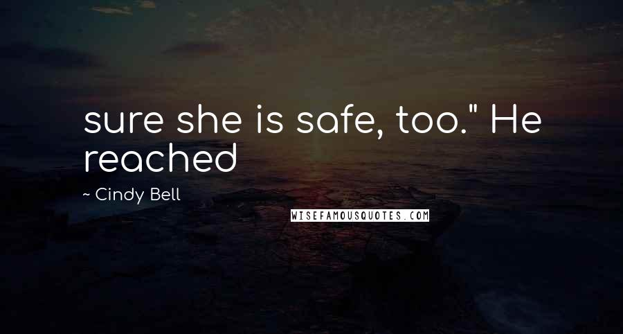 """Cindy Bell quotes: sure she is safe, too."""" He reached"""
