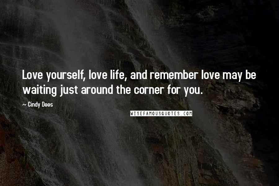 Cindy Dees quotes: Love yourself, love life, and remember love may be waiting just around the corner for you.