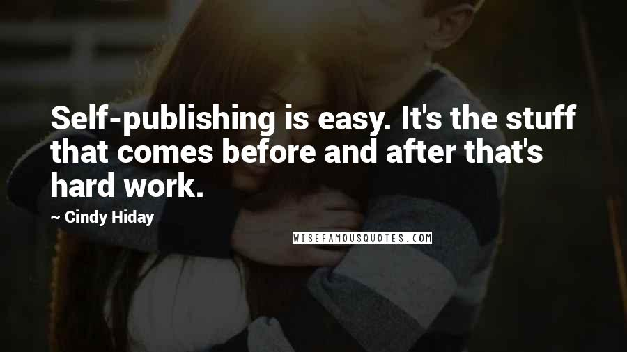 Cindy Hiday quotes: Self-publishing is easy. It's the stuff that comes before and after that's hard work.