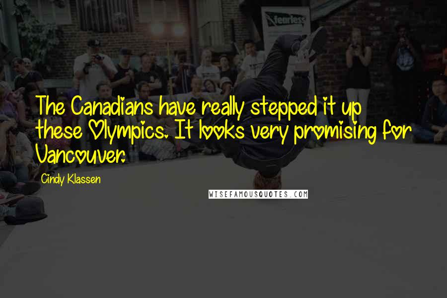 Cindy Klassen quotes: The Canadians have really stepped it up these Olympics. It looks very promising for Vancouver.