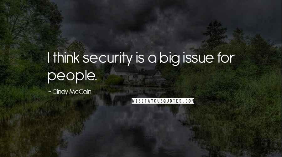 Cindy McCain quotes: I think security is a big issue for people.