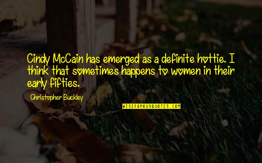 Cindy Mccain Quotes By Christopher Buckley: Cindy McCain has emerged as a definite hottie.