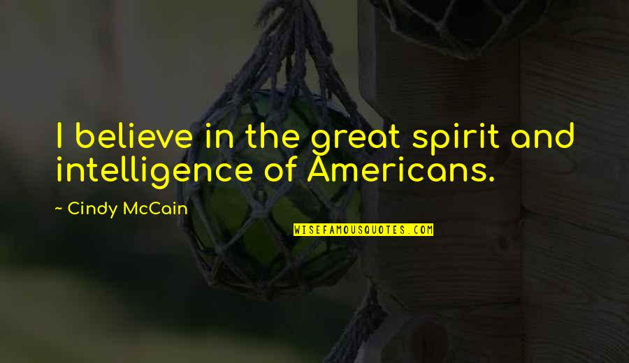 Cindy Mccain Quotes By Cindy McCain: I believe in the great spirit and intelligence