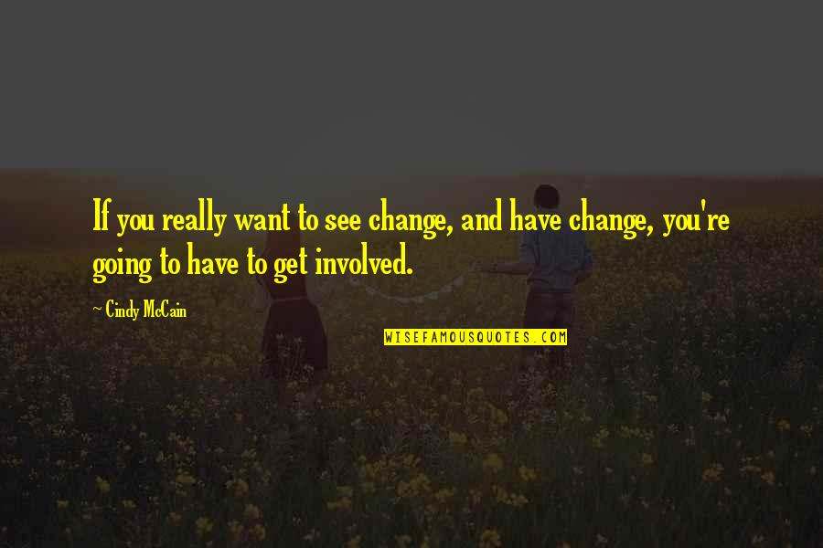 Cindy Mccain Quotes By Cindy McCain: If you really want to see change, and