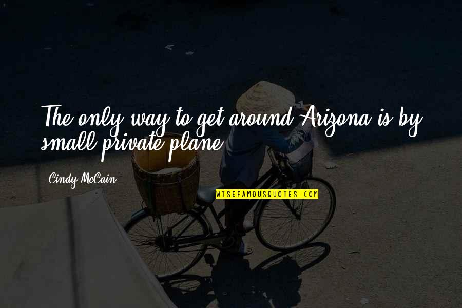 Cindy Mccain Quotes By Cindy McCain: The only way to get around Arizona is