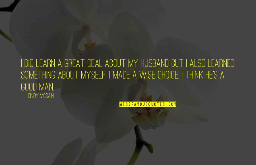 Cindy Mccain Quotes By Cindy McCain: I did learn a great deal about my