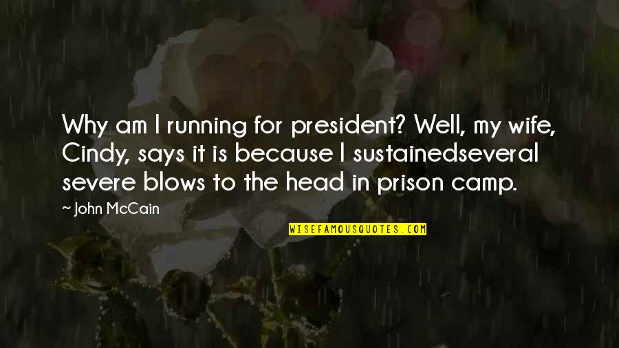 Cindy Mccain Quotes By John McCain: Why am I running for president? Well, my