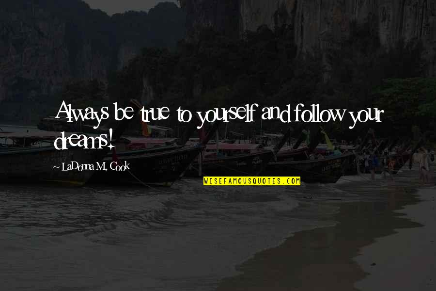 Cindy Mccain Quotes By LaDonna M. Cook: Always be true to yourself and follow your