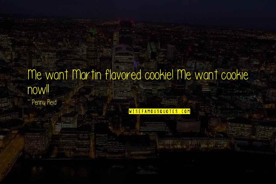 Cindy Mccain Quotes By Penny Reid: Me want Martin flavored cookie! Me want cookie